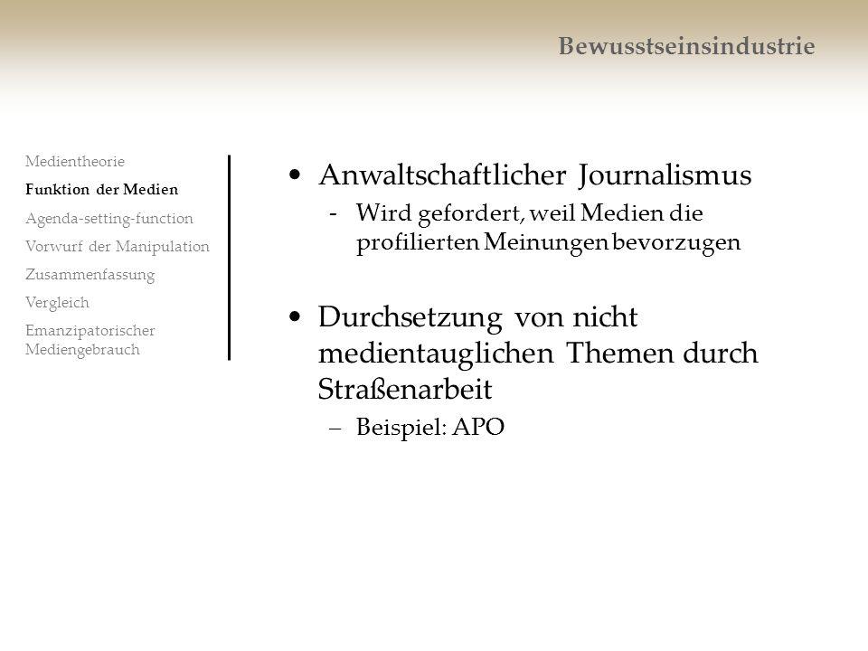 Bewusstseinsindustrie Anwaltschaftlicher Journalismus -Wird gefordert, weil Medien die profilierten Meinungen bevorzugen Durchsetzung von nicht medien