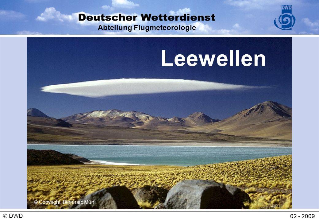 Abteilung Flugmeteorologie 02 - 2009 © DWD Die vorgenannten geografischen und meteorologischen Parameter sind relativ komplex.