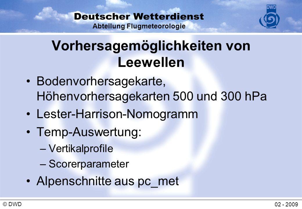 Abteilung Flugmeteorologie 02 - 2009 © DWD Vorhersagemöglichkeiten von Leewellen Bodenvorhersagekarte, Höhenvorhersagekarten 500 und 300 hPa Lester-Ha
