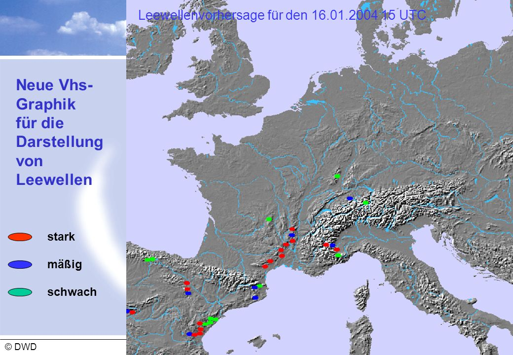 Abteilung Flugmeteorologie 02 - 2009 © DWD Neue Vhs- Graphik für die Darstellung von Leewellen stark mäßig schwach Leewellenvorhersage für den 16.01.2