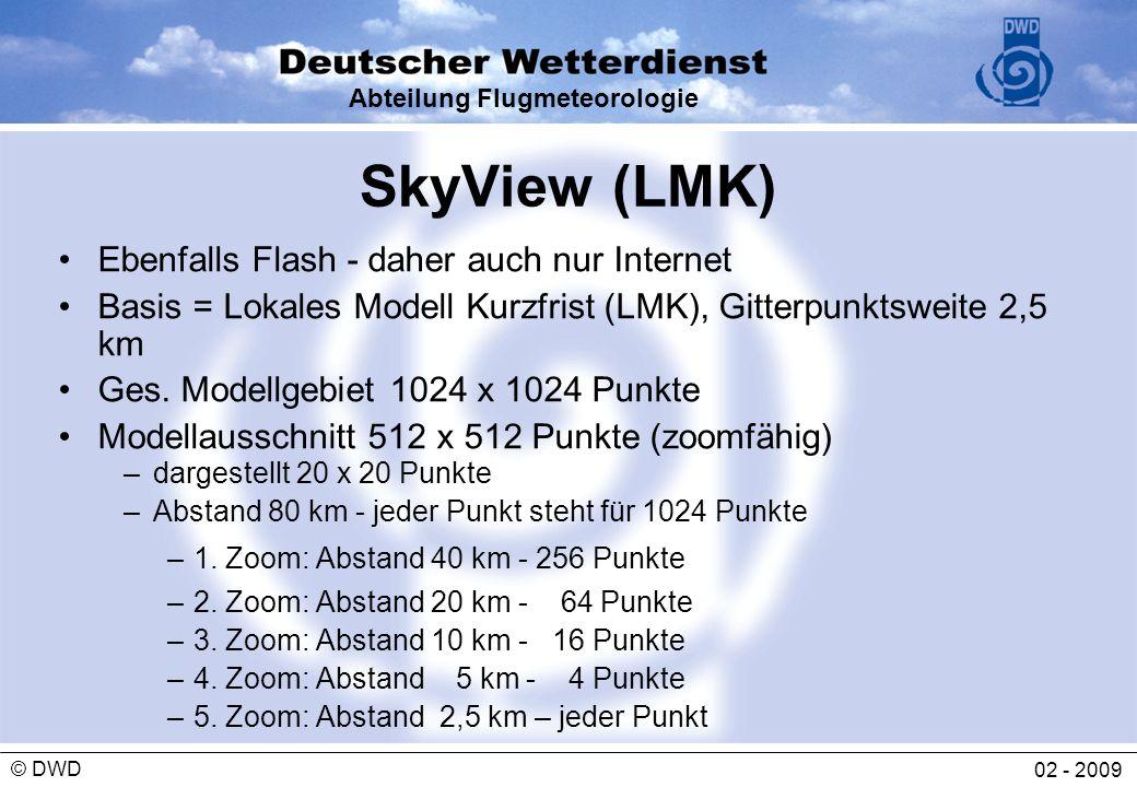 Abteilung Flugmeteorologie 02 - 2009 © DWD SkyView (LMK) Ebenfalls Flash - daher auch nur Internet Basis = Lokales Modell Kurzfrist (LMK), Gitterpunkt