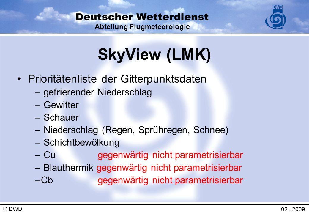 Abteilung Flugmeteorologie 02 - 2009 © DWD SkyView (LMK) Prioritätenliste der Gitterpunktsdaten – gefrierender Niederschlag – Gewitter – Schauer – Nie