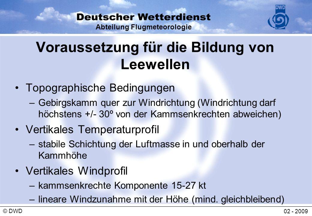 Abteilung Flugmeteorologie 02 - 2009 © DWD Voraussetzung für die Bildung von Leewellen Topographische Bedingungen –Gebirgskamm quer zur Windrichtung (