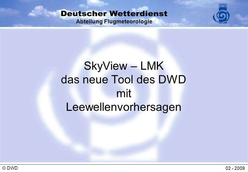Abteilung Flugmeteorologie 02 - 2009 © DWD SkyView – LMK das neue Tool des DWD mit Leewellenvorhersagen