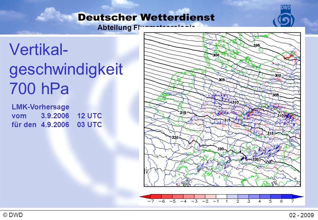 Abteilung Flugmeteorologie 02 - 2009 © DWD Vertikal- geschwindigkeit 700 hPa LMK-Vorhersage vom3.9.2006 12 UTC für den4.9.2006 03 UTC
