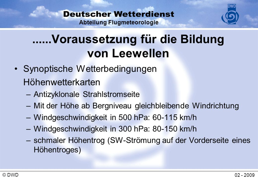 Abteilung Flugmeteorologie 02 - 2009 © DWD Forecasted mountain waves (700 hPa) in a north westerly air stream LMK-Forecast of 3rd September 200612 UTC for 4th September 2006 03 UTC