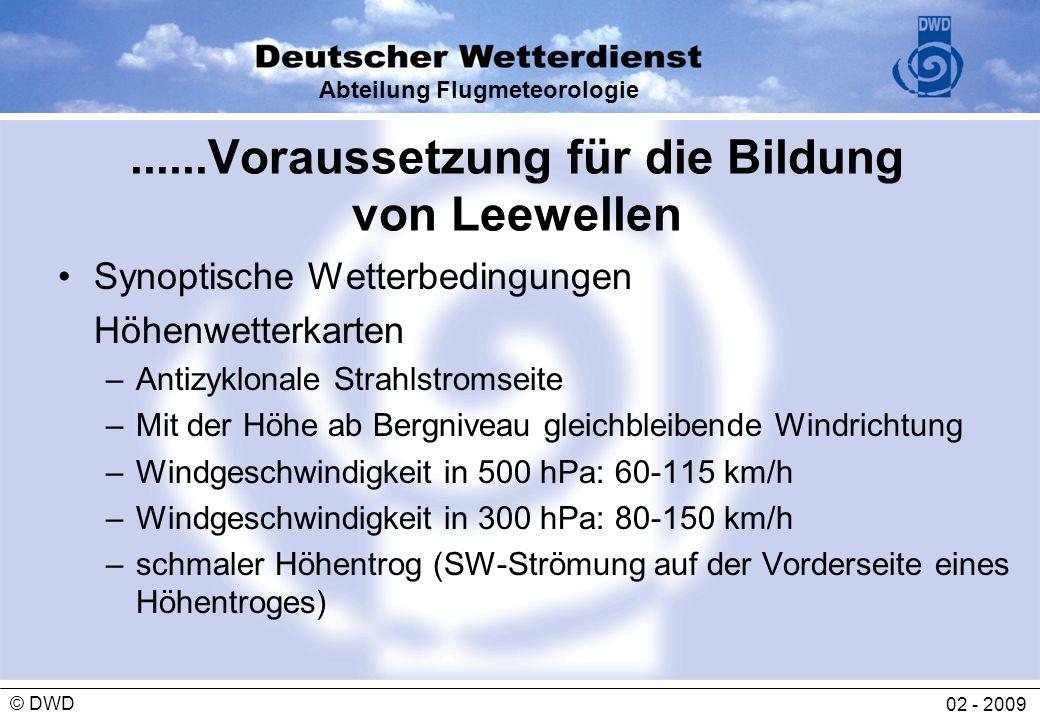 Abteilung Flugmeteorologie 02 - 2009 © DWD......Voraussetzung für die Bildung von Leewellen Synoptische Wetterbedingungen Höhenwetterkarten –Antizyklo