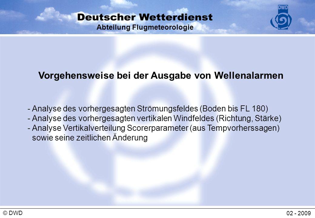 Abteilung Flugmeteorologie 02 - 2009 © DWD Vorgehensweise bei der Ausgabe von Wellenalarmen - Analyse des vorhergesagten Strömungsfeldes (Boden bis FL