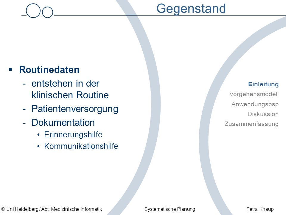 © Uni Heidelberg / Abt. Medizinische Informatik Systematische Planung Petra Knaup Gegenstand Routinedaten -entstehen in der klinischen Routine -Patien