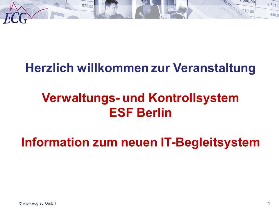 © www.ecg.eu GmbH1 Herzlich willkommen zur Veranstaltung Verwaltungs- und Kontrollsystem ESF Berlin Information zum neuen IT-Begleitsystem