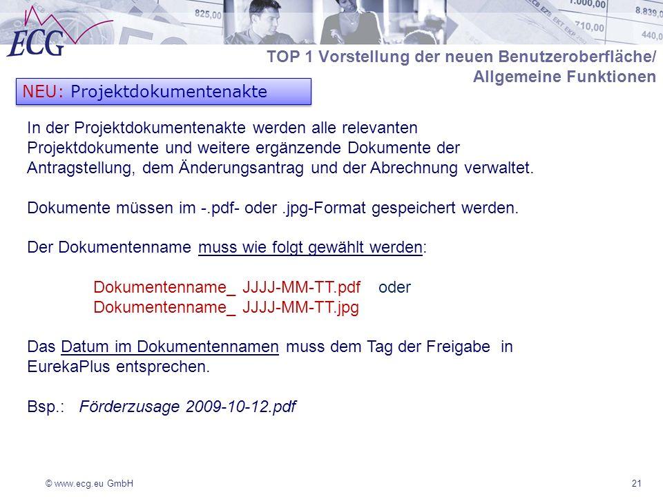 © www.ecg.eu GmbH21 NEU: Projektdokumentenakte In der Projektdokumentenakte werden alle relevanten Projektdokumente und weitere ergänzende Dokumente der Antragstellung, dem Änderungsantrag und der Abrechnung verwaltet.