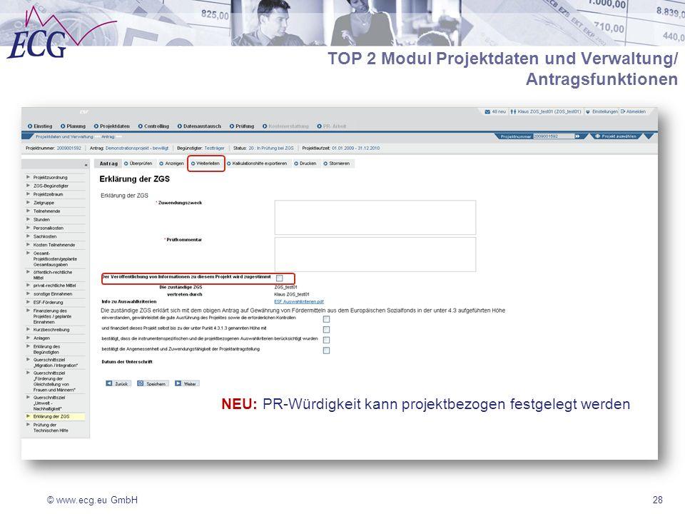 © www.ecg.eu GmbH28 TOP 2 Modul Projektdaten und Verwaltung/ Antragsfunktionen NEU: PR-Würdigkeit kann projektbezogen festgelegt werden