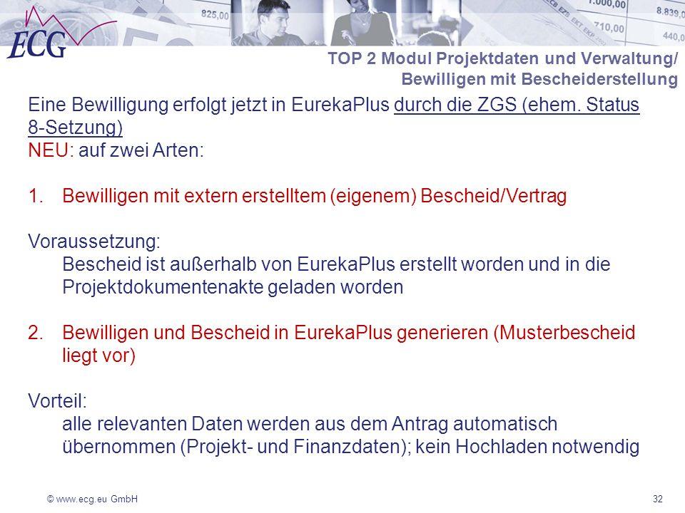 © www.ecg.eu GmbH32 TOP 2 Modul Projektdaten und Verwaltung/ Bewilligen mit Bescheiderstellung Eine Bewilligung erfolgt jetzt in EurekaPlus durch die