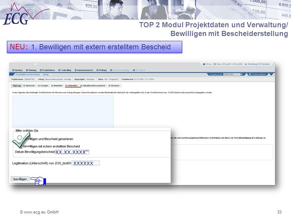 © www.ecg.eu GmbH33 TOP 2 Modul Projektdaten und Verwaltung/ Bewilligen mit Bescheiderstellung xxxxxx xx.xx.xxxx NEU: 1. Bewilligen mit extern erstell