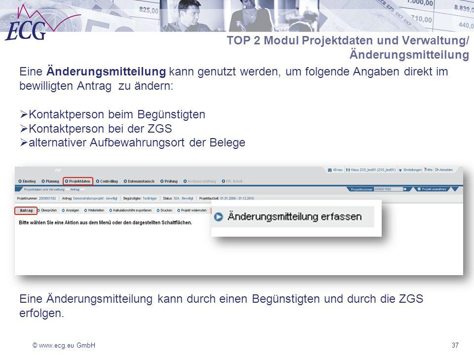 © www.ecg.eu GmbH37 TOP 2 Modul Projektdaten und Verwaltung/ Änderungsmitteilung Eine Änderungsmitteilung kann genutzt werden, um folgende Angaben dir