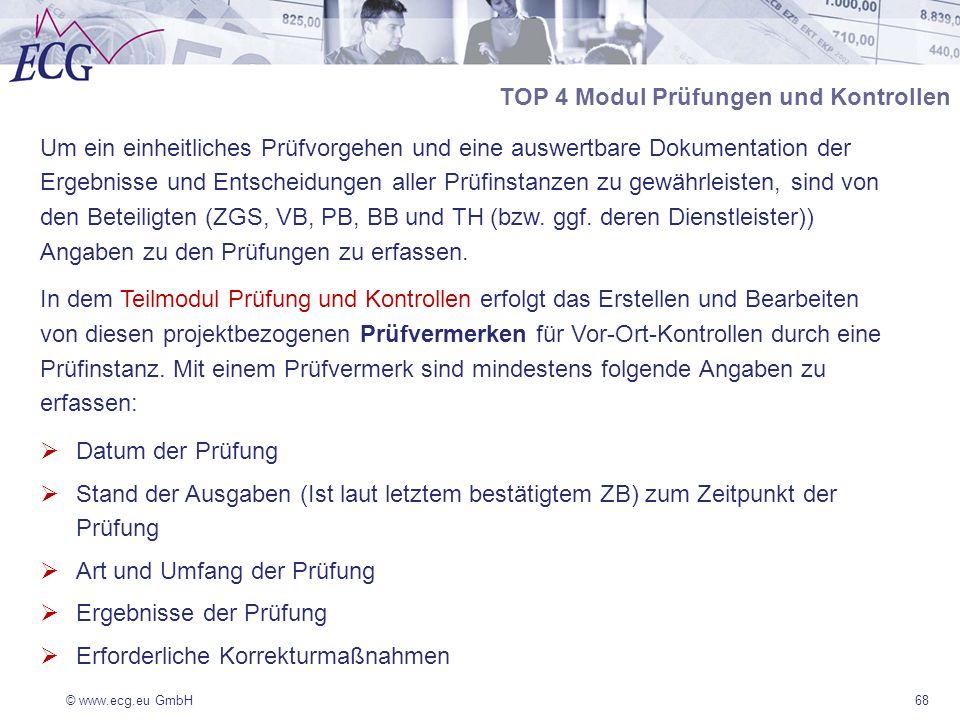 © www.ecg.eu GmbH68 Um ein einheitliches Prüfvorgehen und eine auswertbare Dokumentation der Ergebnisse und Entscheidungen aller Prüfinstanzen zu gewährleisten, sind von den Beteiligten (ZGS, VB, PB, BB und TH (bzw.
