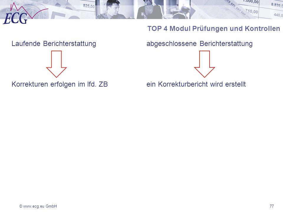 © www.ecg.eu GmbH77 Laufende Berichterstattung Korrekturen erfolgen im lfd. ZB abgeschlossene Berichterstattung ein Korrekturbericht wird erstellt TOP