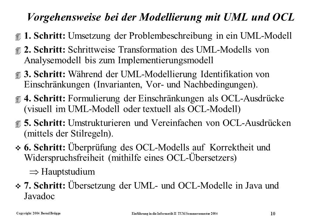 Copyright 2004 Bernd Brügge Einführung in die Informatik II TUM Sommersemester 2004 10 Vorgehensweise bei der Modellierung mit UML und OCL 4 1. Schrit