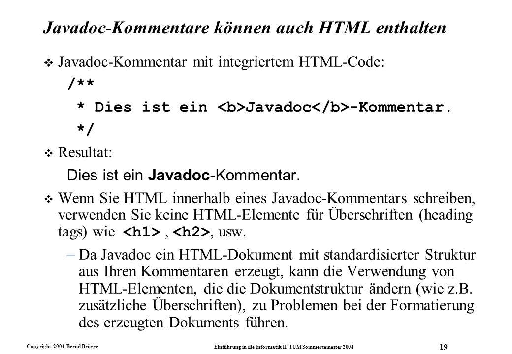 Copyright 2004 Bernd Brügge Einführung in die Informatik II TUM Sommersemester 2004 19 Javadoc-Kommentare können auch HTML enthalten v Javadoc-Komment