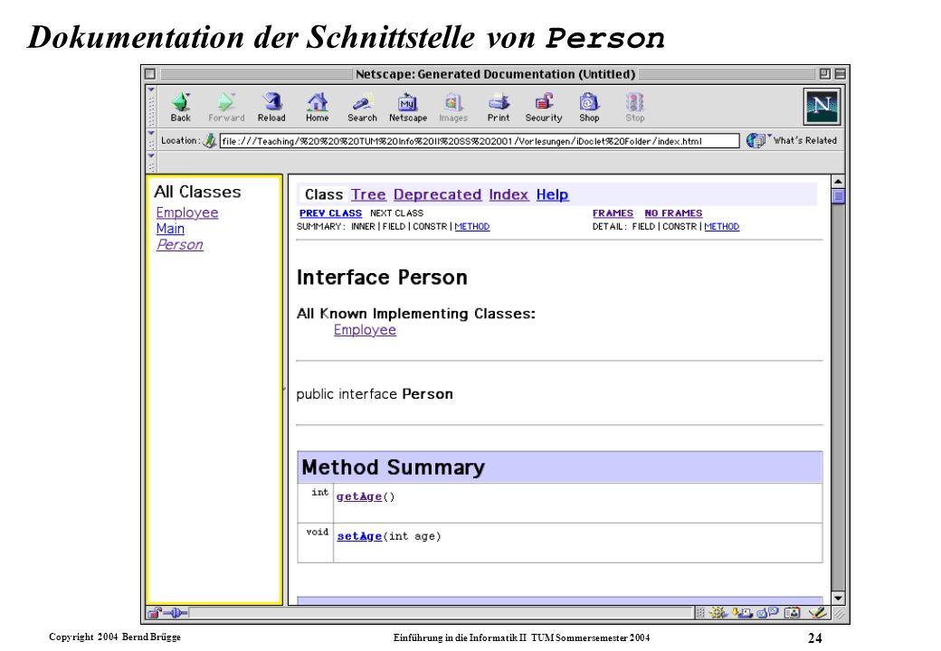 Copyright 2004 Bernd Brügge Einführung in die Informatik II TUM Sommersemester 2004 24 Dokumentation der Schnittstelle von Person