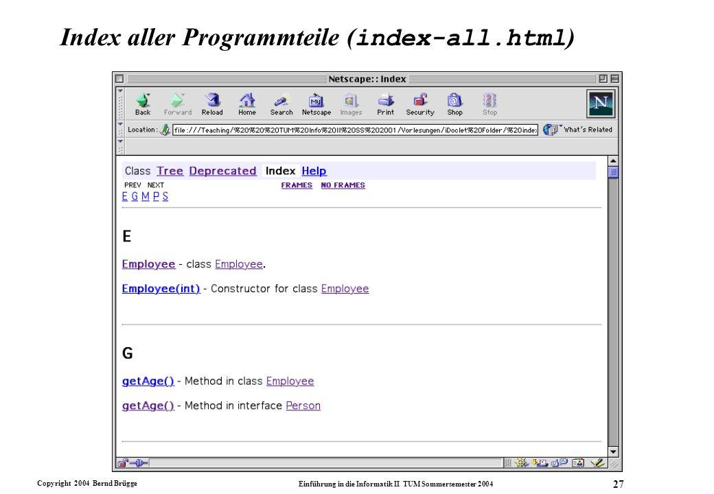 Copyright 2004 Bernd Brügge Einführung in die Informatik II TUM Sommersemester 2004 27 Index aller Programmteile ( index-all.html )