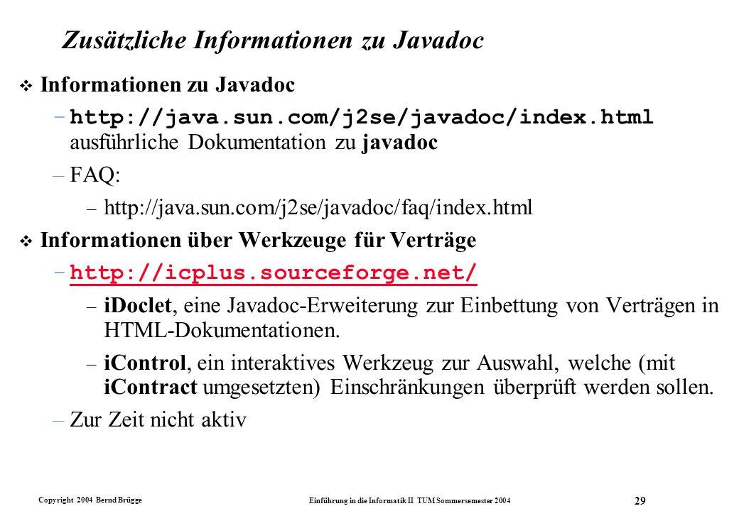 Copyright 2004 Bernd Brügge Einführung in die Informatik II TUM Sommersemester 2004 29 Zusätzliche Informationen zu Javadoc v Informationen zu Javadoc