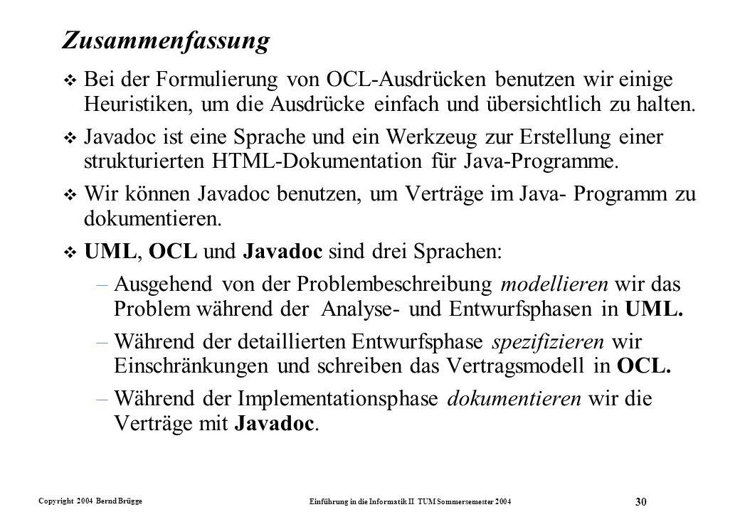 Copyright 2004 Bernd Brügge Einführung in die Informatik II TUM Sommersemester 2004 30 Zusammenfassung v Bei der Formulierung von OCL-Ausdrücken benut