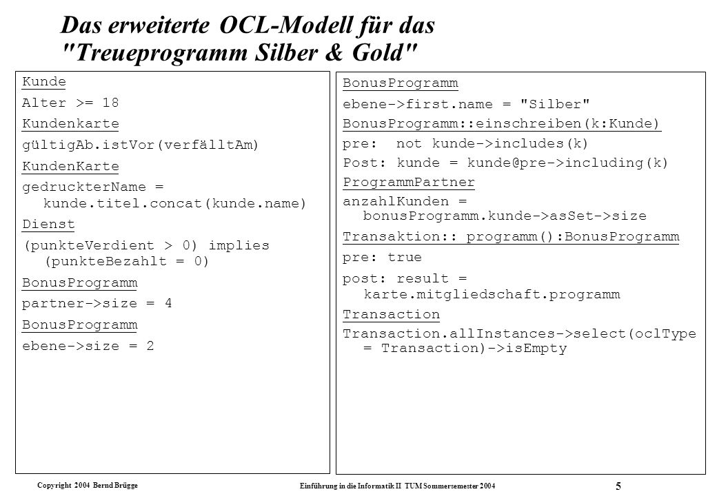 Copyright 2004 Bernd Brügge Einführung in die Informatik II TUM Sommersemester 2004 6 Wie schreibe ich gutes OCL.