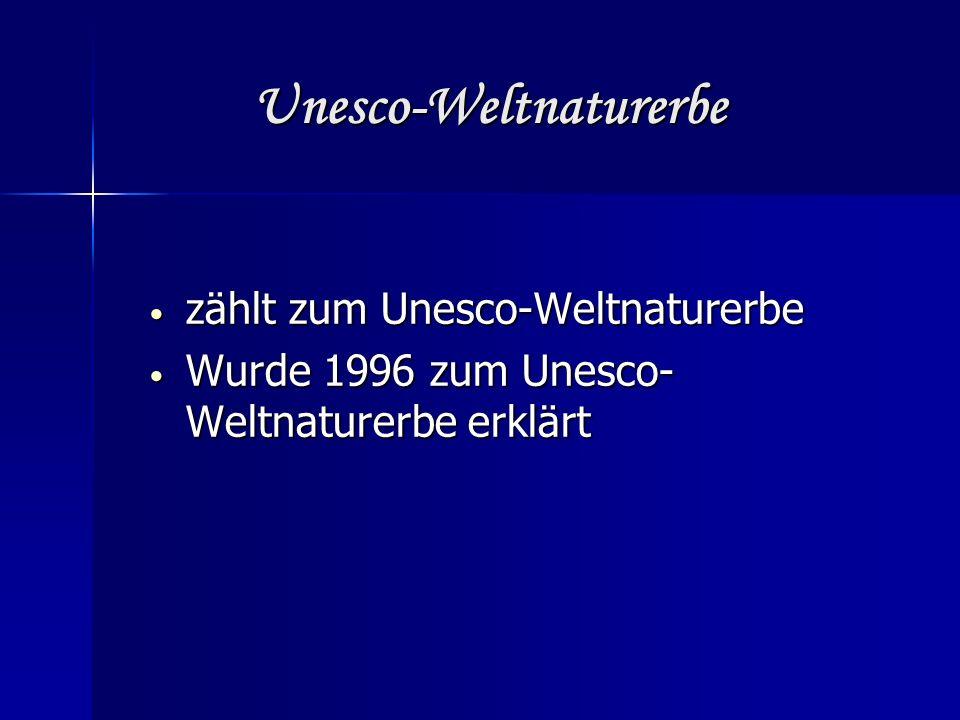 Unesco-Weltnaturerbe Unesco-Weltnaturerbe zählt zum Unesco-Weltnaturerbe zählt zum Unesco-Weltnaturerbe Wurde 1996 zum Unesco- Weltnaturerbe erklärt Wurde 1996 zum Unesco- Weltnaturerbe erklärt