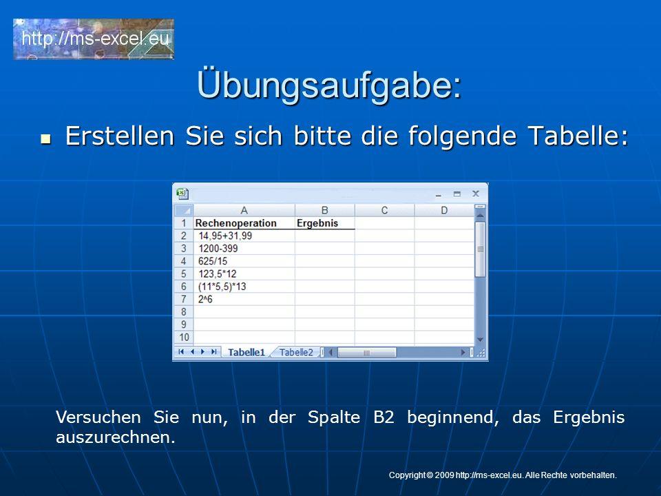 Übungsaufgabe: Erstellen Sie sich bitte die folgende Tabelle: Erstellen Sie sich bitte die folgende Tabelle: Versuchen Sie nun, in der Spalte B2 beginnend, das Ergebnis auszurechnen.