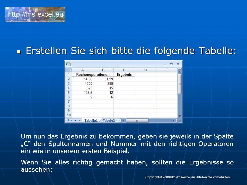 Erstellen Sie sich bitte die folgende Tabelle: Erstellen Sie sich bitte die folgende Tabelle: Um nun das Ergebnis zu bekommen, geben sie jeweils in der Spalte C den Spaltennamen und Nummer mit den richtigen Operatoren ein wie in unserem ersten Beispiel.