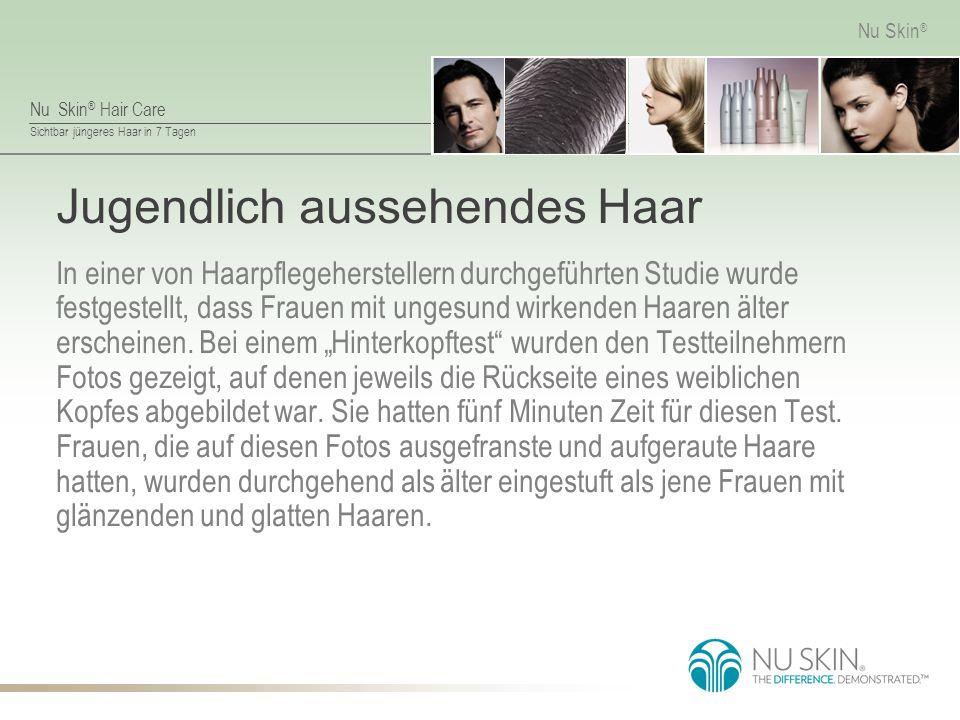 Nu Skin ® Hair Care Sichtbar jüngeres Haar in 7 Tagen Nu Skin ® Jugendlich aussehendes Haar In einer von Haarpflegeherstellern durchgeführten Studie wurde festgestellt, dass Frauen mit ungesund wirkenden Haaren älter erscheinen.