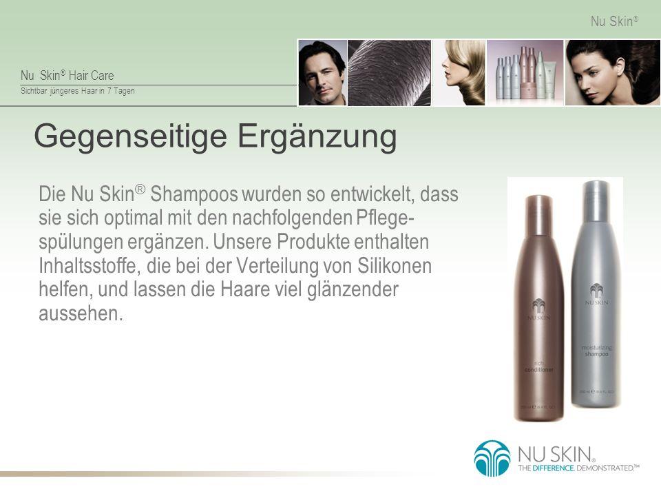 Nu Skin ® Hair Care Sichtbar jüngeres Haar in 7 Tagen Nu Skin ® Gegenseitige Ergänzung Die Nu Skin ® Shampoos wurden so entwickelt, dass sie sich optimal mit den nachfolgenden Pflege- spülungen ergänzen.
