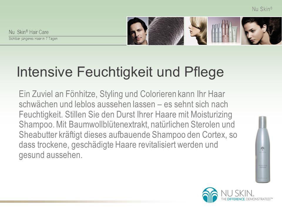 Nu Skin ® Hair Care Sichtbar jüngeres Haar in 7 Tagen Nu Skin ® Intensive Feuchtigkeit und Pflege Ein Zuviel an Fönhitze, Styling und Colorieren kann Ihr Haar schwächen und leblos aussehen lassen – es sehnt sich nach Feuchtigkeit.