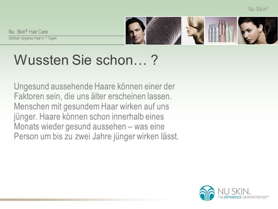 Nu Skin ® Hair Care Sichtbar jüngeres Haar in 7 Tagen Nu Skin ® Repariert das Haar Erleben Sie eine neue Dimension der Haarpflege mit den Nu Skin ® Hair Care Pflegespülungen.