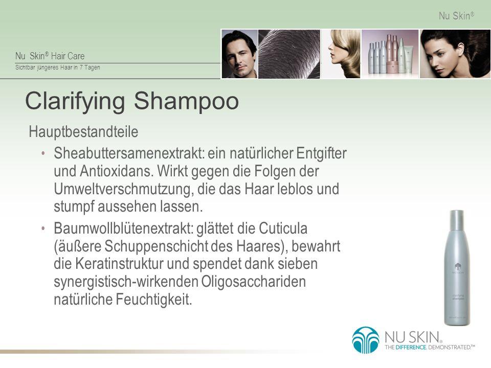 Nu Skin ® Hair Care Sichtbar jüngeres Haar in 7 Tagen Nu Skin ® Clarifying Shampoo Hauptbestandteile Sheabuttersamenextrakt: ein natürlicher Entgifter und Antioxidans.