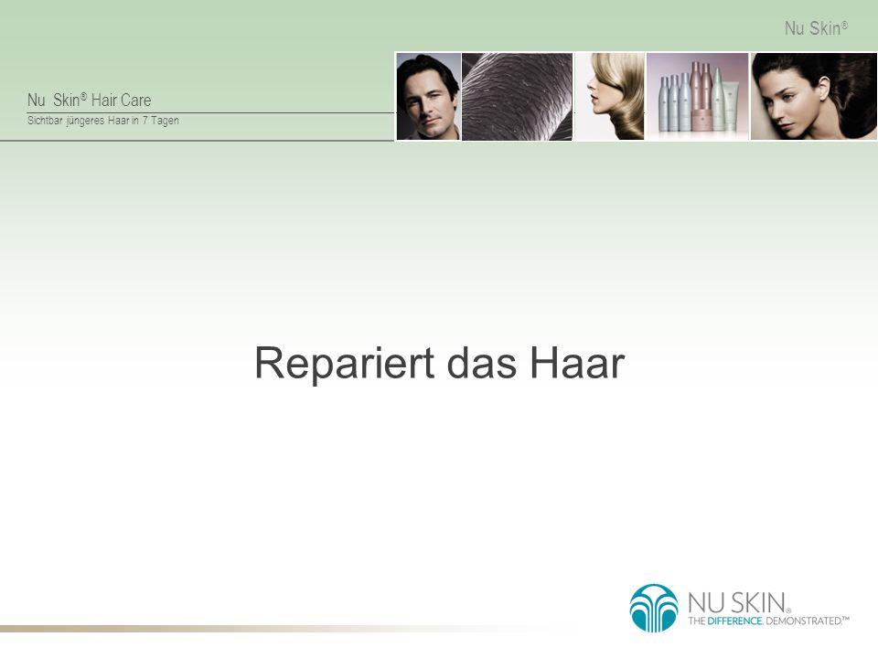 Nu Skin ® Hair Care Sichtbar jüngeres Haar in 7 Tagen Nu Skin ® Repariert das Haar