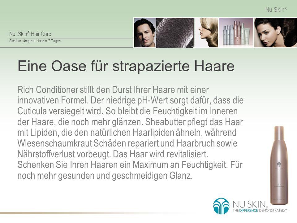 Nu Skin ® Hair Care Sichtbar jüngeres Haar in 7 Tagen Nu Skin ® Eine Oase für strapazierte Haare Rich Conditioner stillt den Durst Ihrer Haare mit einer innovativen Formel.