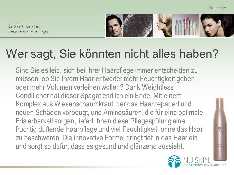 Nu Skin ® Hair Care Sichtbar jüngeres Haar in 7 Tagen Nu Skin ® Wer sagt, Sie könnten nicht alles haben.