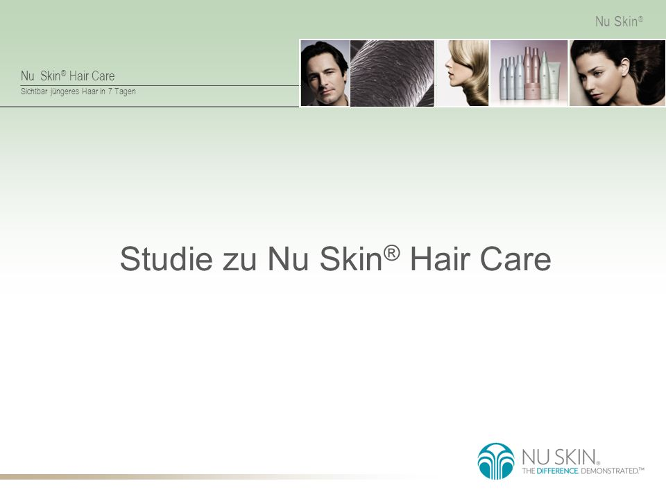 Nu Skin ® Hair Care Sichtbar jüngeres Haar in 7 Tagen Nu Skin ® Studie zu Nu Skin ® Hair Care