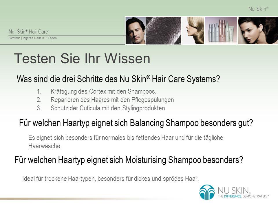 Nu Skin ® Hair Care Sichtbar jüngeres Haar in 7 Tagen Nu Skin ® Testen Sie Ihr Wissen Ideal für trockene Haartypen, besonders für dickes und sprödes Haar.