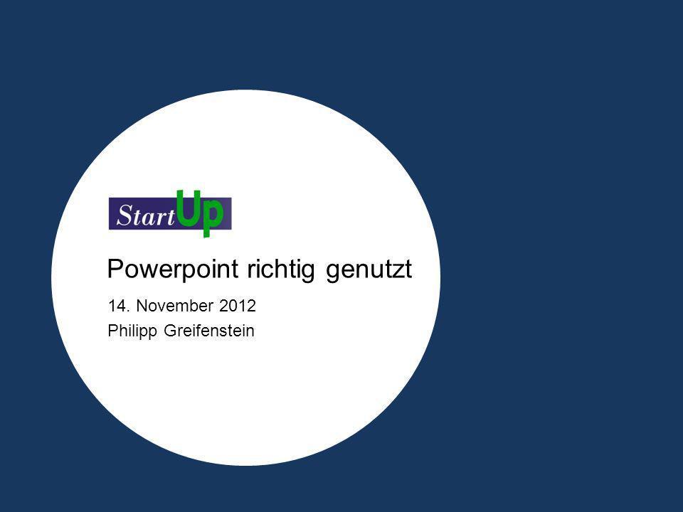 Powerpoint richtig genutzt 14. November 2012 Philipp Greifenstein