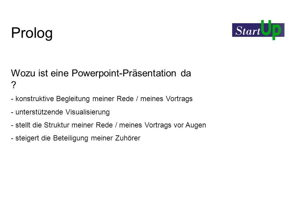Prolog Was eine Powerpoint-Präsentation nicht ist: - mein Manuskript - der Hauptdarsteller - ein gutes Handout