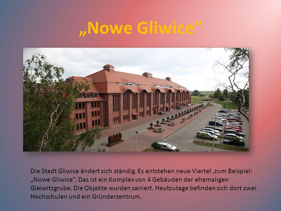 Nowe Gliwice Die Stadt Gliwice ändert sich ständig. Es entstehen neue Viertel,zum Beispiel: Nowe Gliwice. Das ist ein Komplex von 4 Gebäuden der ehema