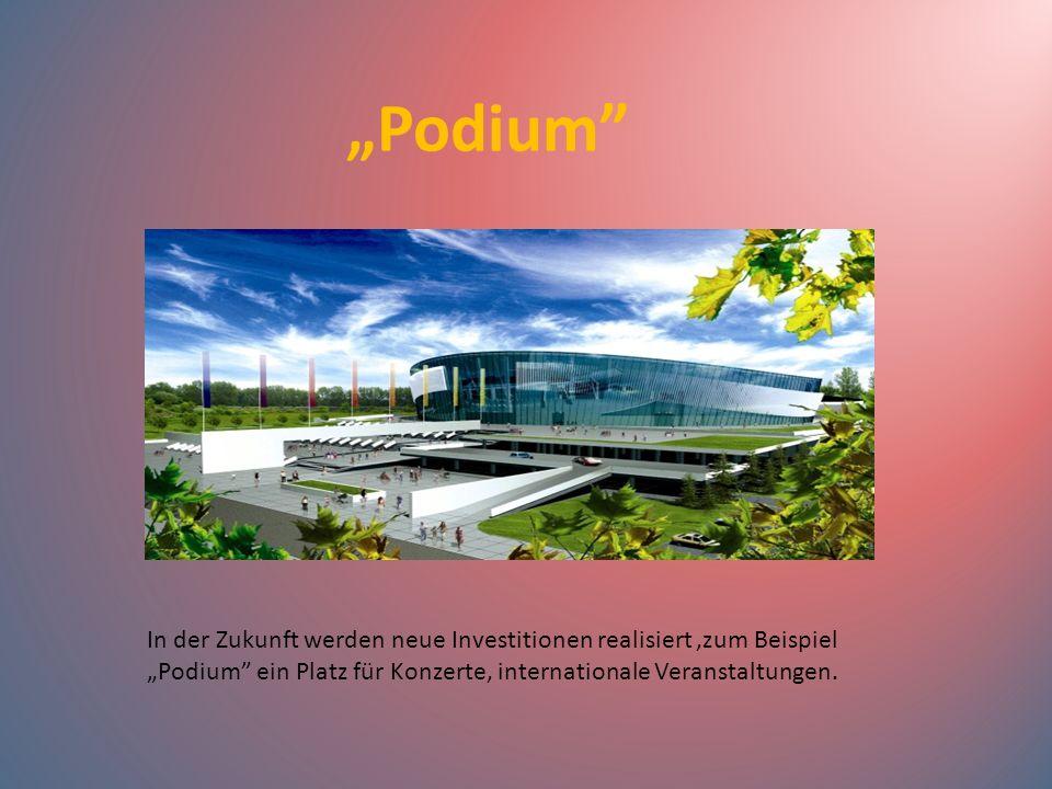 In der Zukunft werden neue Investitionen realisiert,zum Beispiel Podium ein Platz für Konzerte, internationale Veranstaltungen. Podium