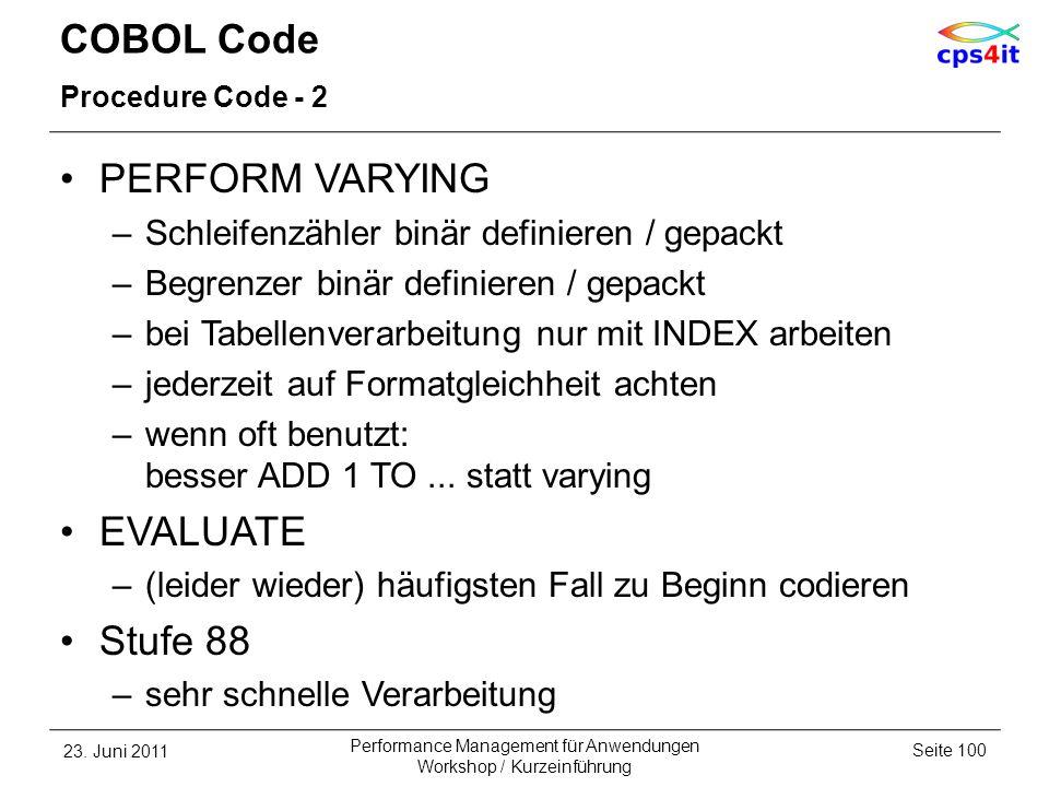 COBOL Code Procedure Code - 2 PERFORM VARYING –Schleifenzähler binär definieren / gepackt –Begrenzer binär definieren / gepackt –bei Tabellenverarbeit