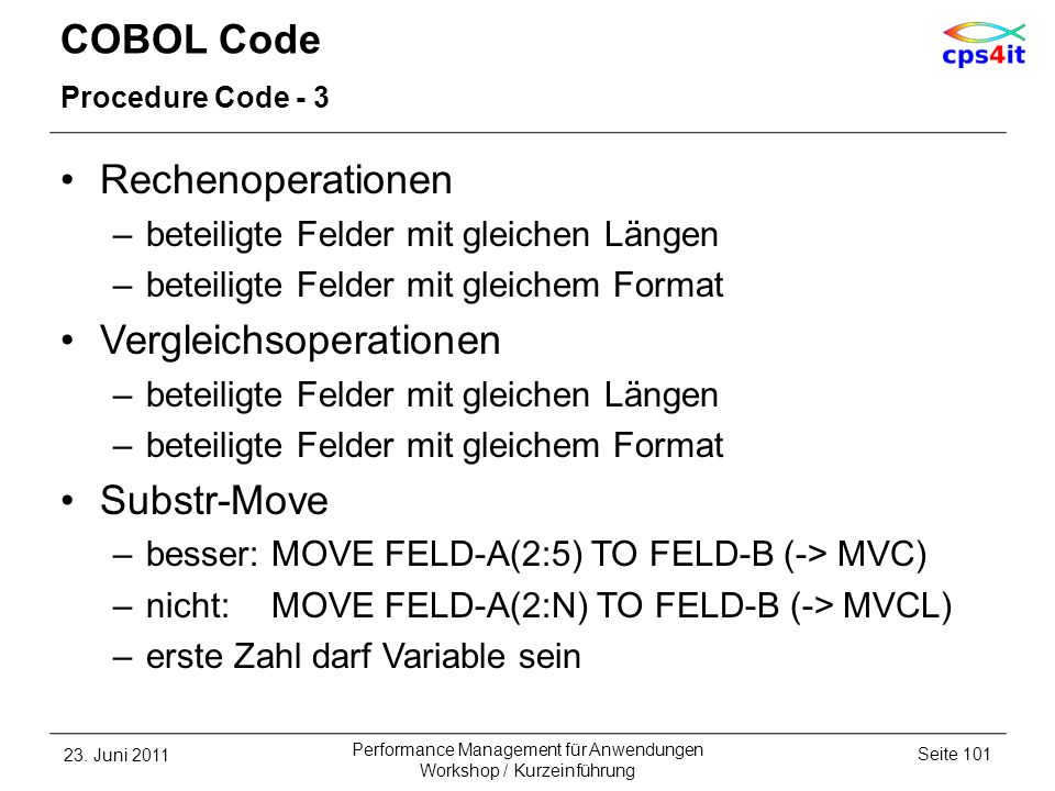 COBOL Code Procedure Code - 3 Rechenoperationen –beteiligte Felder mit gleichen Längen –beteiligte Felder mit gleichem Format Vergleichsoperationen –b