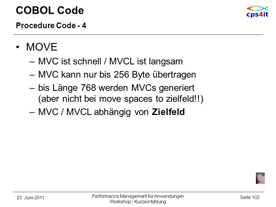 COBOL Code Procedure Code - 4 MOVE –MVC ist schnell / MVCL ist langsam –MVC kann nur bis 256 Byte übertragen –bis Länge 768 werden MVCs generiert (abe