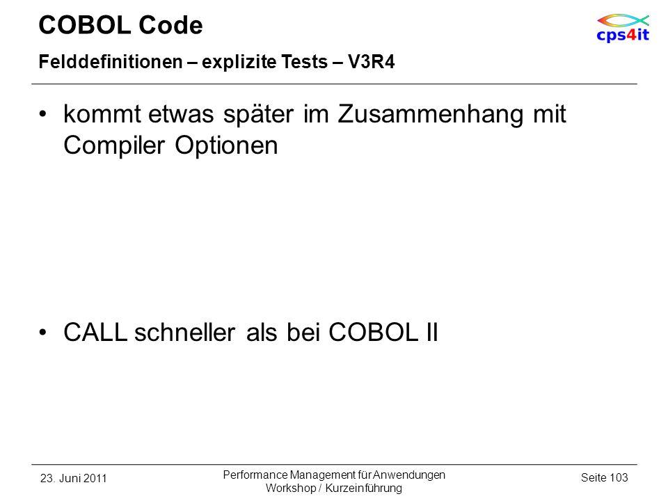 COBOL Code Felddefinitionen – explizite Tests – V3R4 kommt etwas später im Zusammenhang mit Compiler Optionen CALL schneller als bei COBOL II 23. Juni
