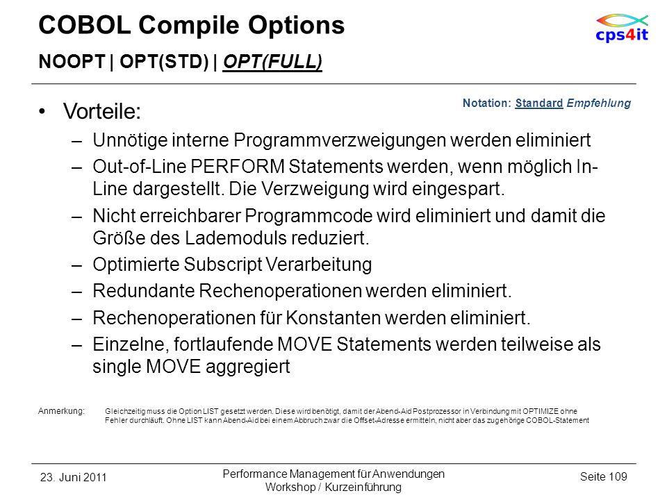 COBOL Compile Options NOOPT | OPT(STD) | OPT(FULL) Vorteile: –Unnötige interne Programmverzweigungen werden eliminiert –Out-of-Line PERFORM Statements